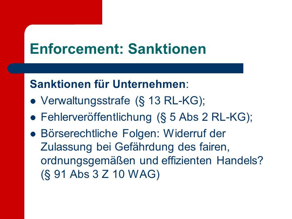 Enforcement: Sanktionen Sanktionen für Unternehmen: Verwaltungsstrafe (§ 13 RL-KG); Fehlerveröffentlichung (§ 5 Abs 2 RL-KG); Börserechtliche Folgen: