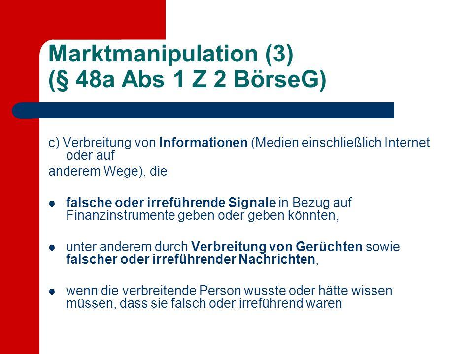 Marktmanipulation (3) (§ 48a Abs 1 Z 2 BörseG) c) Verbreitung von Informationen (Medien einschließlich Internet oder auf anderem Wege), die falsche od