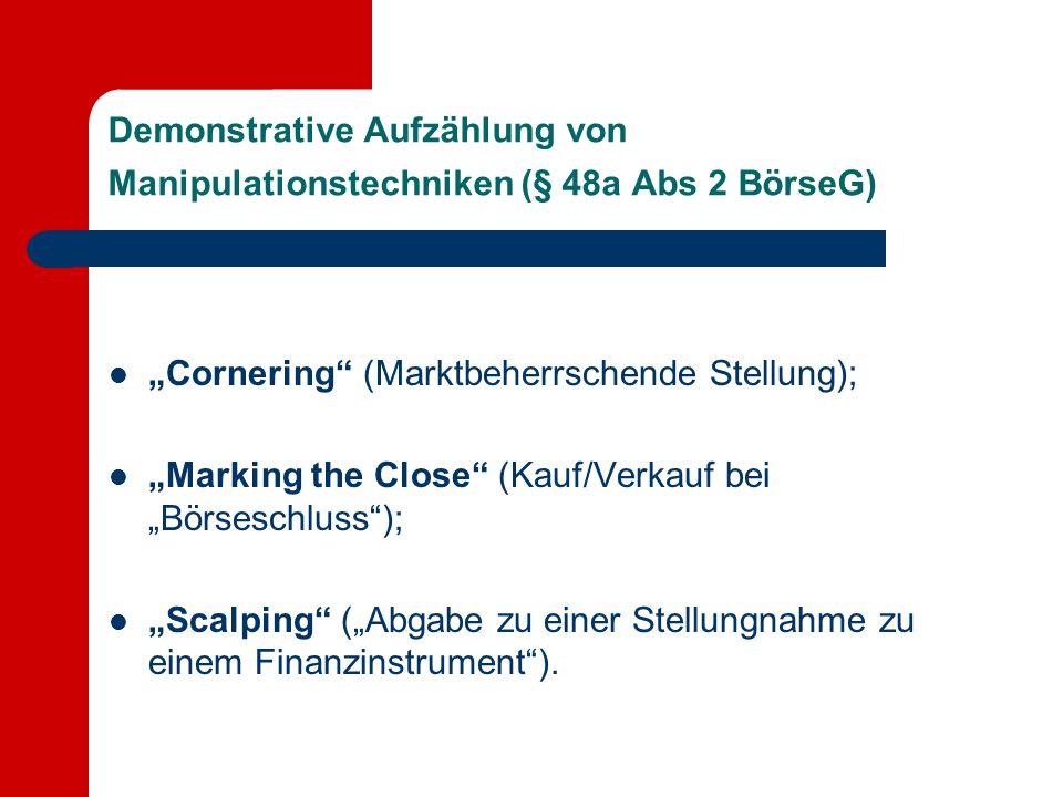 """Demonstrative Aufzählung von Manipulationstechniken (§ 48a Abs 2 BörseG) """"Cornering"""" (Marktbeherrschende Stellung); """"Marking the Close"""" (Kauf/Verkauf"""
