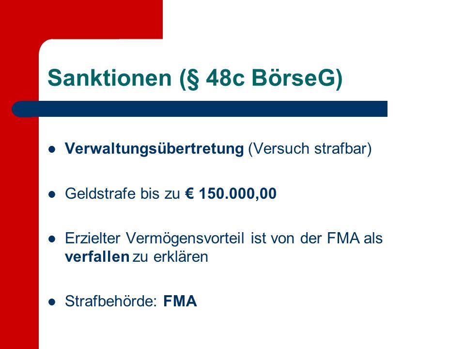 Sanktionen (§ 48c BörseG) Verwaltungsübertretung (Versuch strafbar) Geldstrafe bis zu € 150.000,00 Erzielter Vermögensvorteil ist von der FMA als verf