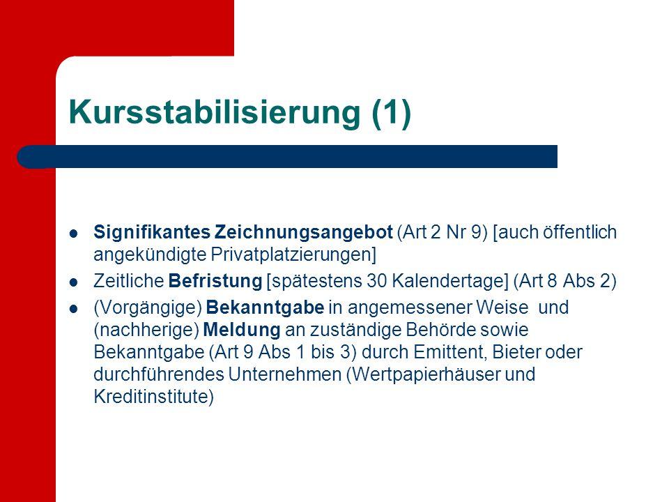 Kursstabilisierung (1) Signifikantes Zeichnungsangebot (Art 2 Nr 9) [auch öffentlich angekündigte Privatplatzierungen] Zeitliche Befristung [spätesten