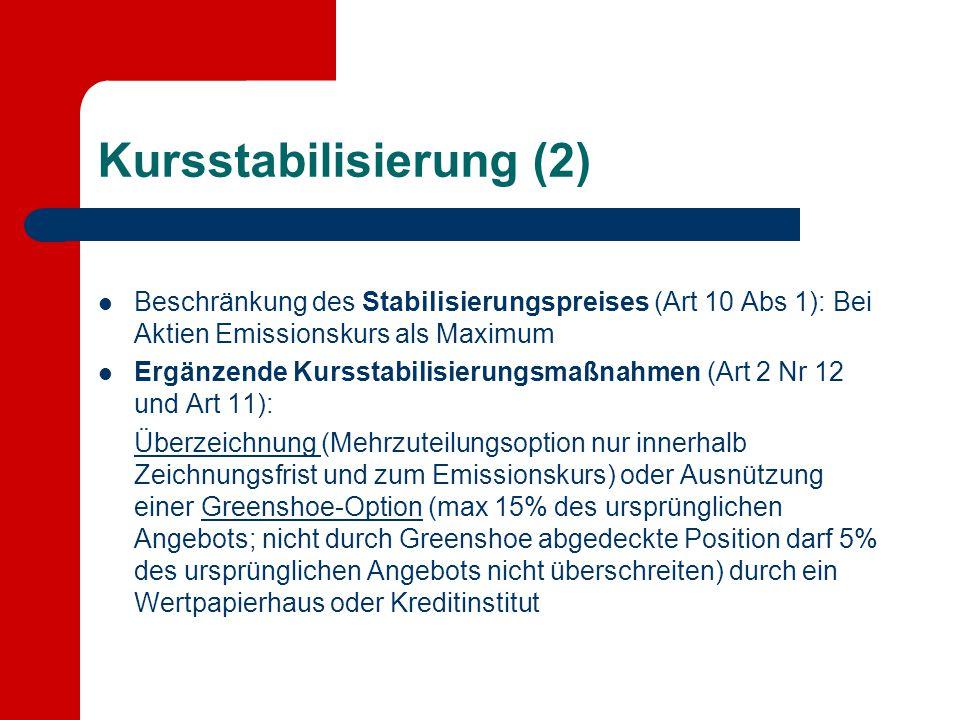 Kursstabilisierung (2) Beschränkung des Stabilisierungspreises (Art 10 Abs 1): Bei Aktien Emissionskurs als Maximum Ergänzende Kursstabilisierungsmaßn