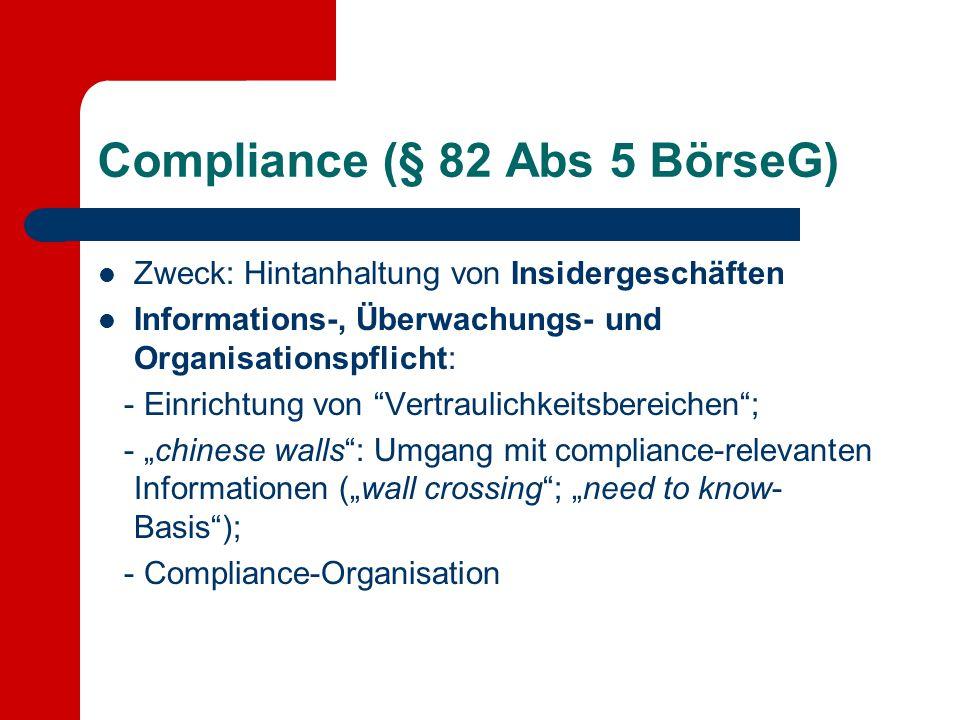 """Compliance (§ 82 Abs 5 BörseG) Zweck: Hintanhaltung von Insidergeschäften Informations-, Überwachungs- und Organisationspflicht: - Einrichtung von """"Ve"""