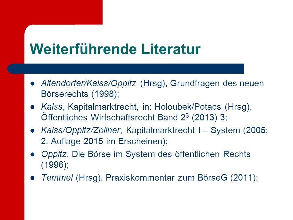 Weiterführende Literatur Altendorfer/Kalss/Oppitz (Hrsg), Grundfragen des neuen Börserechts (1998); Kalss, Kapitalmarktrecht, in: Holoubek/Potacs (Hrs