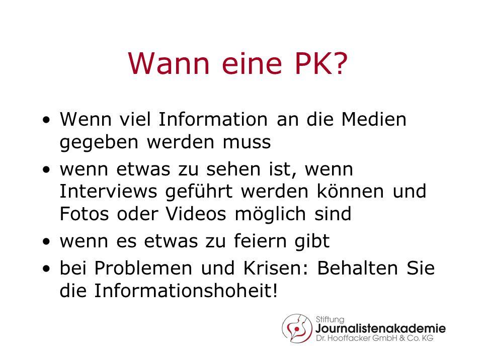 Wann eine PK? Wenn viel Information an die Medien gegeben werden muss wenn etwas zu sehen ist, wenn Interviews geführt werden können und Fotos oder Vi