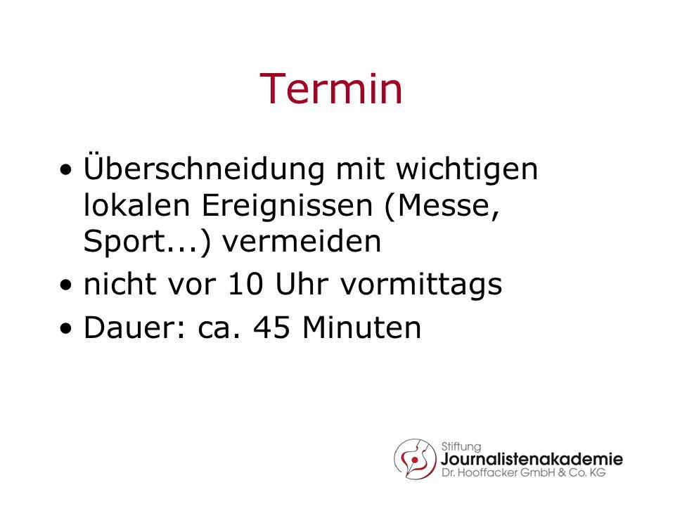 Termin Überschneidung mit wichtigen lokalen Ereignissen (Messe, Sport...) vermeiden nicht vor 10 Uhr vormittags Dauer: ca. 45 Minuten