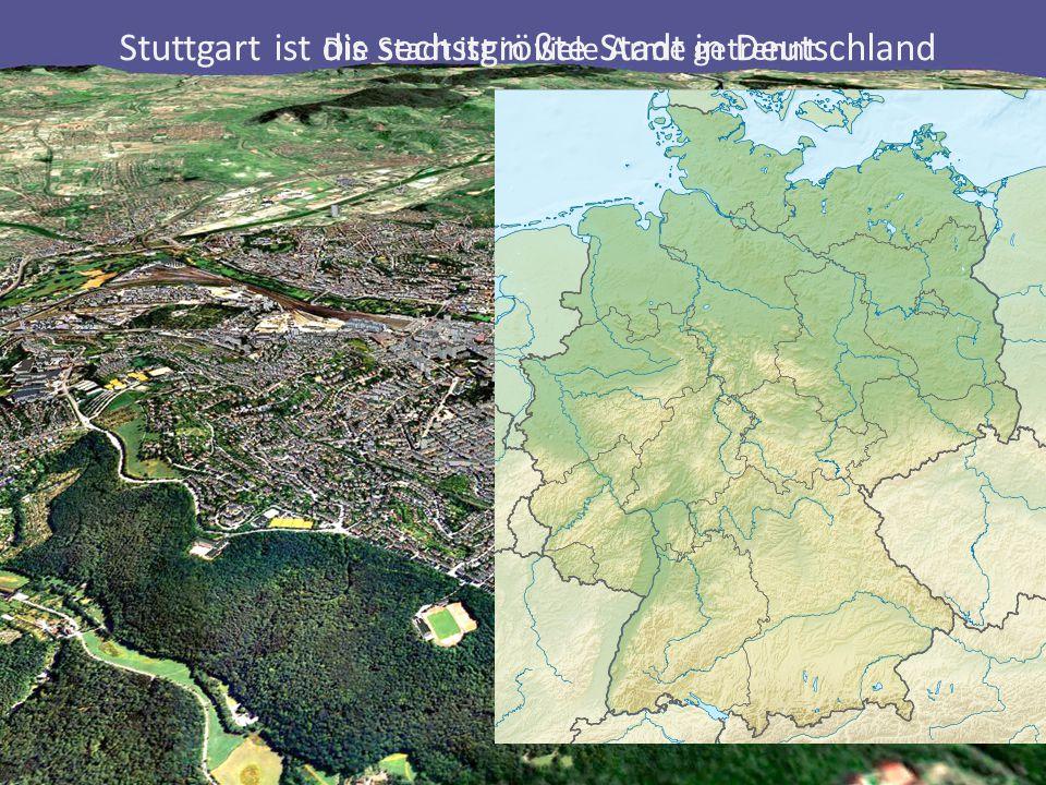 Stuttgart ist dis sechstgrößte Stadt in Deutschland Stuttgart ist hier Die Stadt ist in viele Arme getrennt