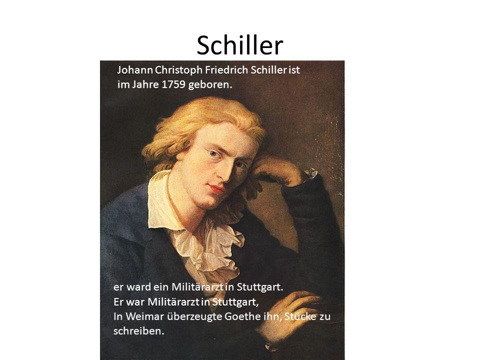 Schiller Johann Christoph Friedrich Schiller ist im Jahre 1759 geboren. er ward ein Militärarzt in Stuttgart. Er war Militärarzt in Stuttgart, In Weim