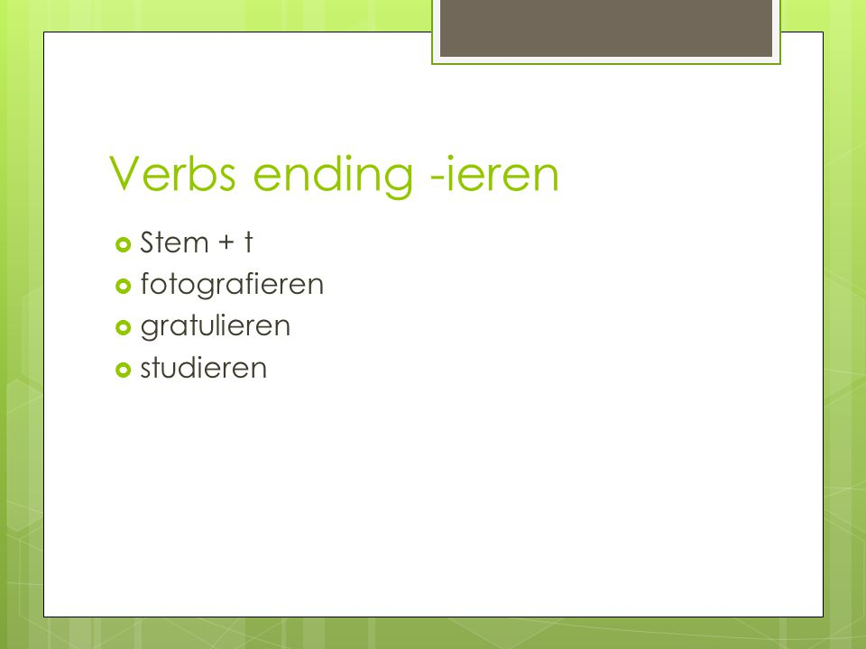 Verbs ending -ieren  Stem + t  fotografieren  gratulieren  studieren