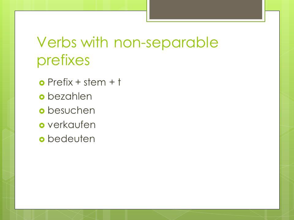 Verbs with non-separable prefixes  Prefix + stem + t  bezahlen  besuchen  verkaufen  bedeuten