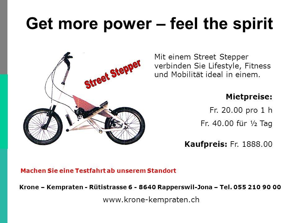 Get more power – feel the spirit Mit einem Street Stepper verbinden Sie Lifestyle, Fitness und Mobilität ideal in einem. Mietpreise: Fr. 20.00 pro 1 h