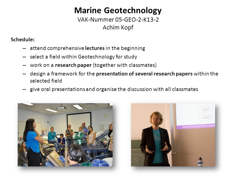 Marine Geotechnology VAK-Nummer 05-GEO-2-K13-2 Achim Kopf Schedule: – attend comprehensive lectures in the beginning – select a field within Geotechno