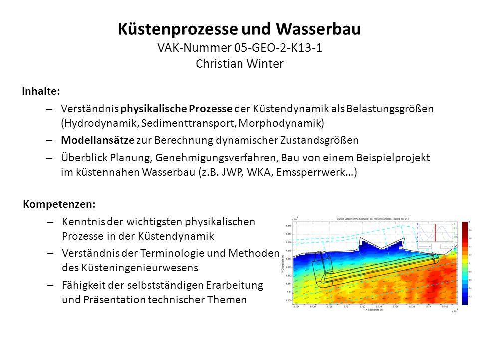 Küstenprozesse und Wasserbau VAK-Nummer 05-GEO-2-K13-1 Christian Winter Inhalte: – Verständnis physikalische Prozesse der Küstendynamik als Belastungs