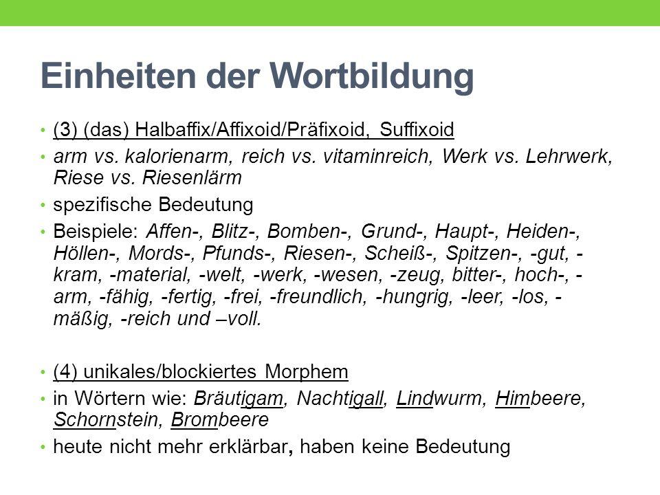 Einheiten der Wortbildung (3) (das) Halbaffix/Affixoid/Präfixoid, Suffixoid arm vs. kalorienarm, reich vs. vitaminreich, Werk vs. Lehrwerk, Riese vs.