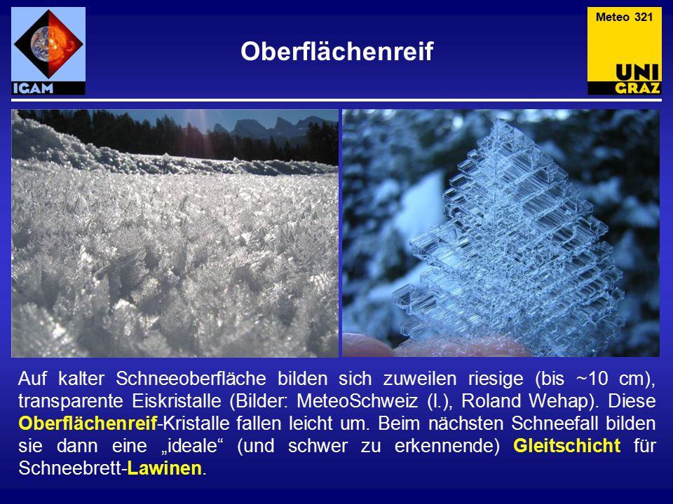 Oberflächenreif Auf kalter Schneeoberfläche bilden sich zuweilen riesige (bis ~10 cm), transparente Eiskristalle (Bilder: MeteoSchweiz (l.), Roland We