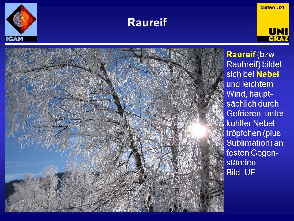 Raureif Raureif (bzw. Rauhreif) bildet sich bei Nebel und leichtem Wind, haupt- sächlich durch Gefrieren unter- kühlter Nebel- tröpfchen (plus Sublima