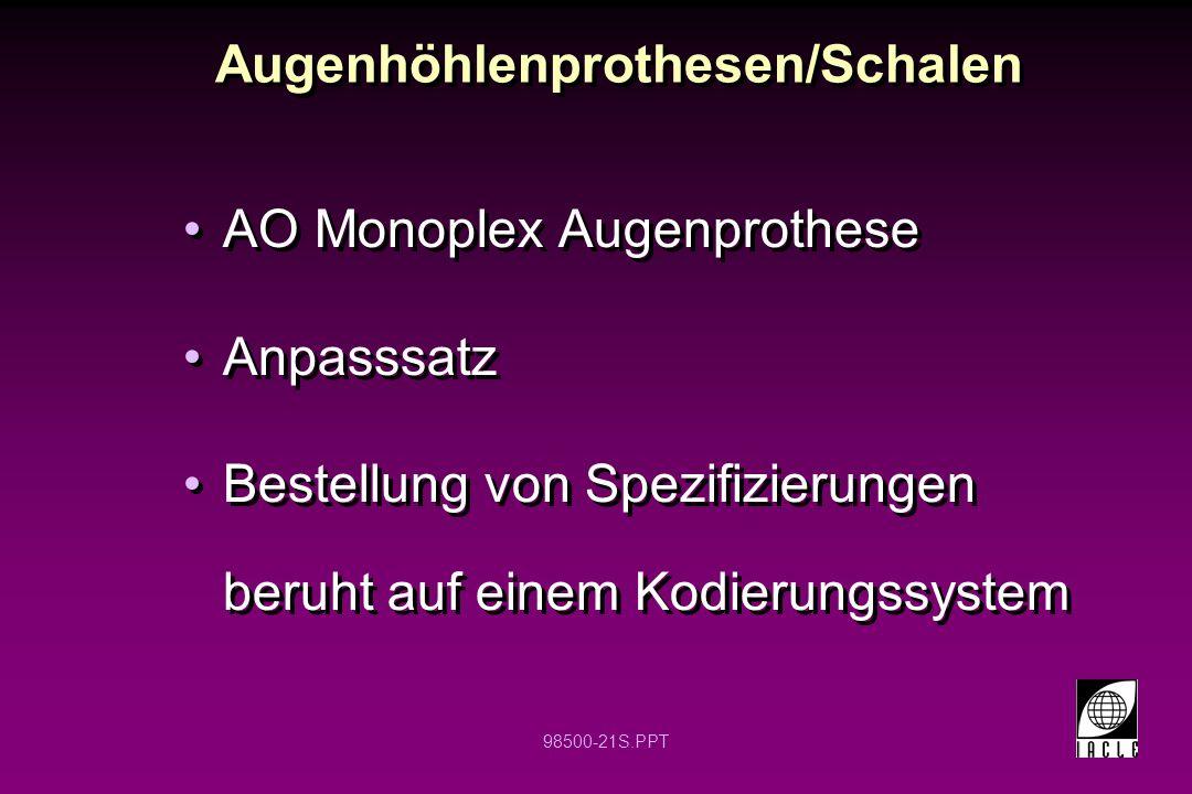 98500-21S.PPT Augenhöhlenprothesen/Schalen AO Monoplex Augenprothese Anpasssatz Bestellung von Spezifizierungen beruht auf einem Kodierungssystem AO M