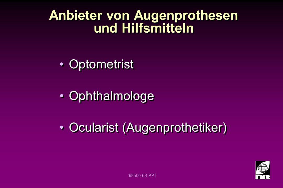 98500-6S.PPT Anbieter von Augenprothesen und Hilfsmitteln Optometrist Ophthalmologe Ocularist (Augenprothetiker) Optometrist Ophthalmologe Ocularist (