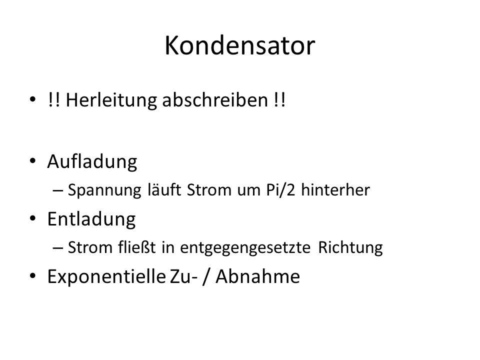 Kondensator !.Herleitung abschreiben !.
