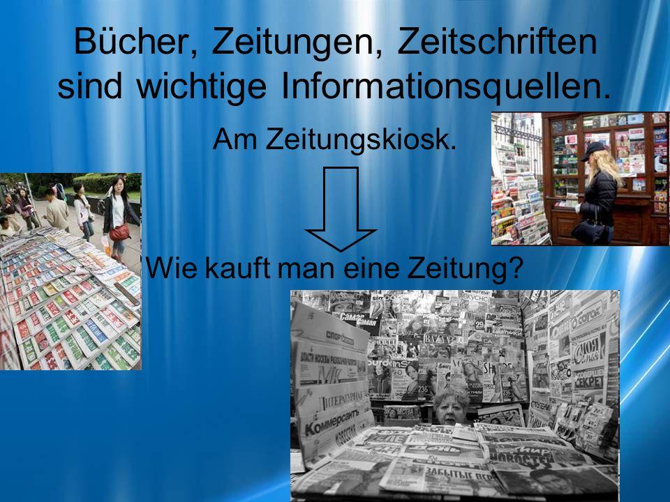 Bücher, Zeitungen, Zeitschriften sind wichtige Informationsquellen. Am Zeitungskiosk. Wie kauft man eine Zeitung?