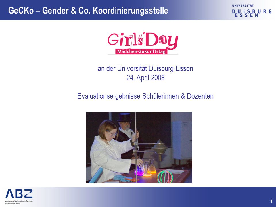 1 GeCKo – Gender & Co. Koordinierungsstelle an der Universität Duisburg-Essen 24. April 2008 Evaluationsergebnisse Schülerinnen & Dozenten