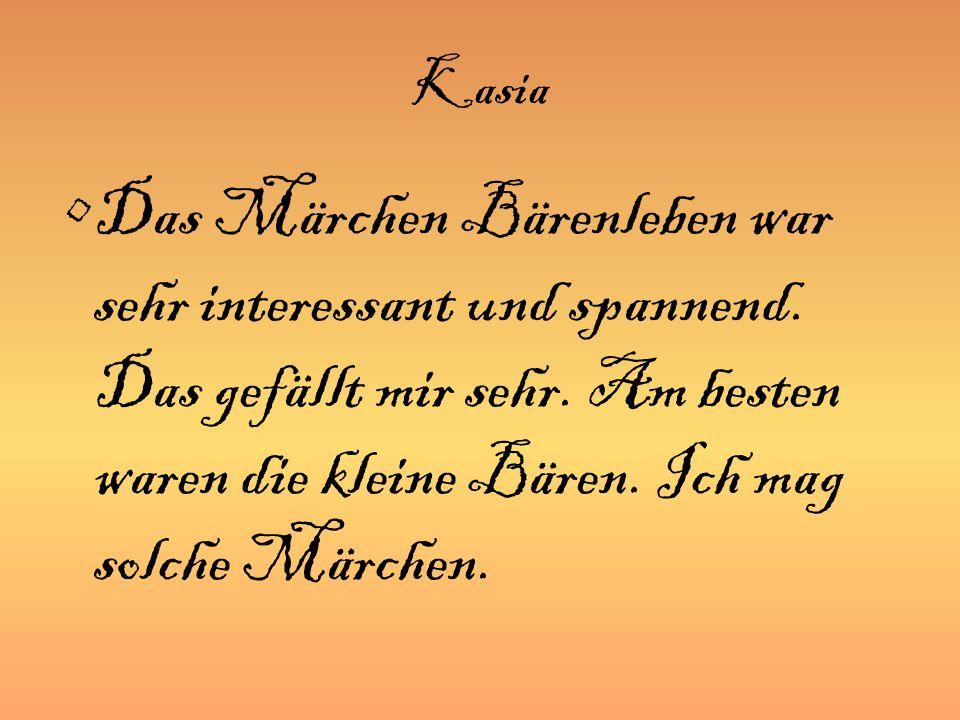 Kasia Das Märchen Bärenleben war sehr interessant und spannend.