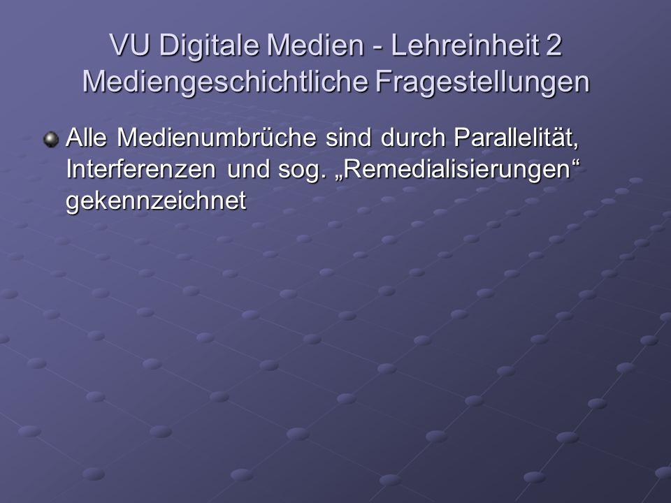 VU Digitale Medien - Lehreinheit 2 Mediengeschichtliche Fragestellungen Alle Medienumbrüche sind durch Parallelität, Interferenzen und sog.
