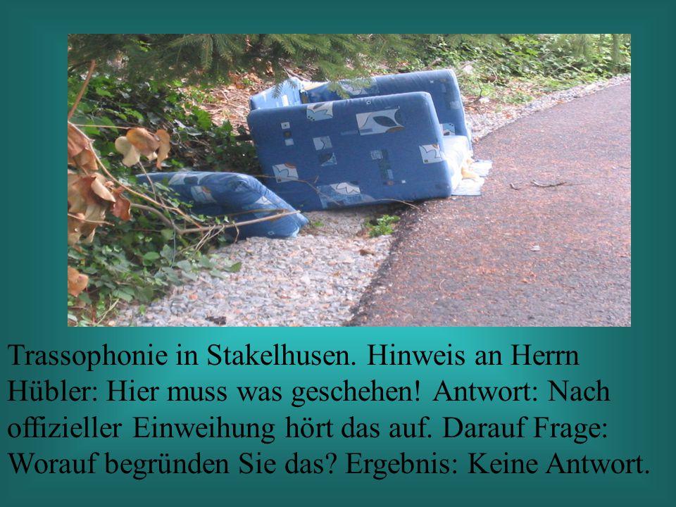 Trassophonie in Stakelhusen. Hinweis an Herrn Hübler: Hier muss was geschehen.