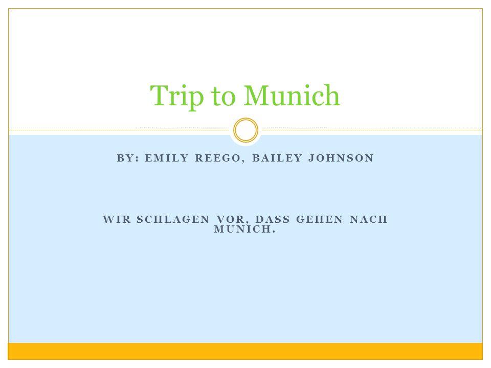 BY: EMILY REEGO, BAILEY JOHNSON WIR SCHLAGEN VOR, DASS GEHEN NACH MUNICH. Trip to Munich