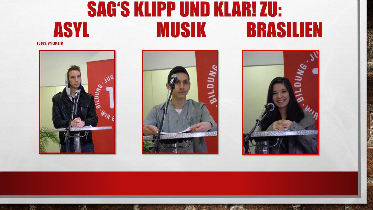 SAG'S KLIPP UND KLAR! ZU: ASYL MUSIK BRASILIEN FOTOS: WIENXTRA