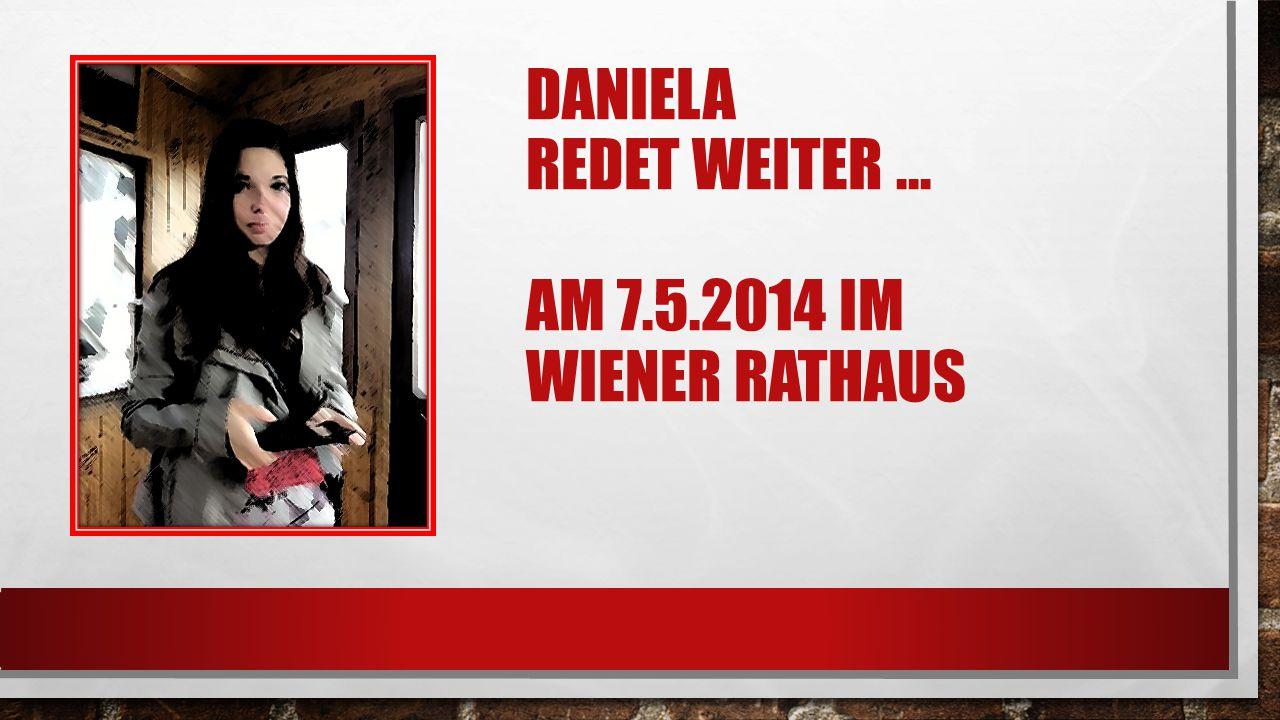 DANIELA REDET WEITER … AM 7.5.2014 IM WIENER RATHAUS