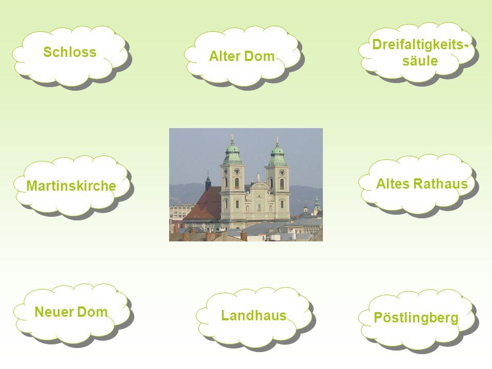 Dreifaltigkeits- säule Altes Rathaus Pöstlingberg Alter Dom Schloss Martinskirche Neuer DomLandhaus