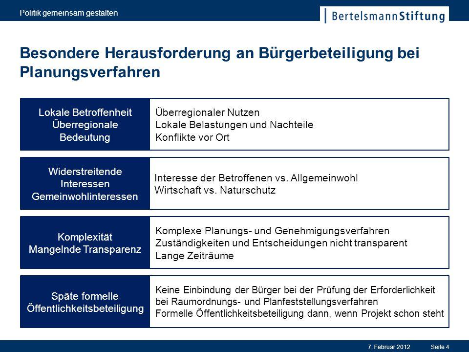 Besondere Herausforderung an Bürgerbeteiligung bei Planungsverfahren 7. Februar 2012 Politik gemeinsam gestalten Seite 4 Lokale Betroffenheit Überregi