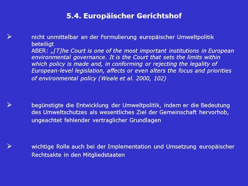"""5.4. Europäischer Gerichtshof  nicht unmittelbar an der Formulierung europäischer Umweltpolitik beteiligt ABER: """"[T]he Court is one of the most impor"""