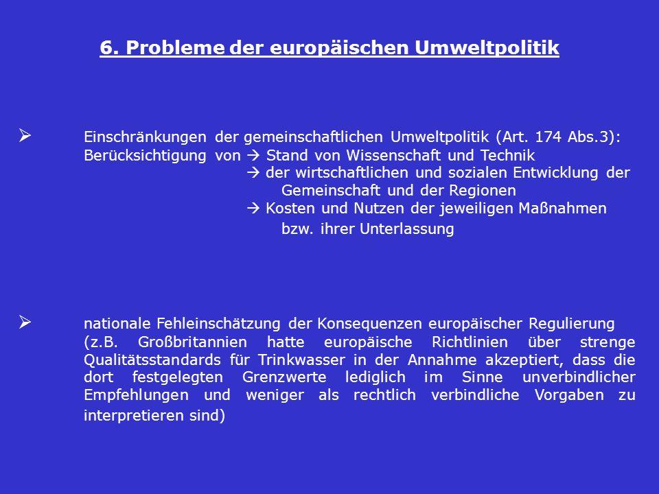 6. Probleme der europäischen Umweltpolitik  Einschränkungen der gemeinschaftlichen Umweltpolitik (Art. 174 Abs.3): Berücksichtigung von  Stand von W
