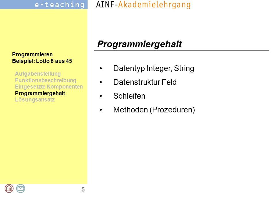 5 Programmieren Beispiel: Lotto 6 aus 45 Aufgabenstellung Funktionsbeschreibung Eingesetzte Komponenten Programmiergehalt Lösungsansatz Programmiergeh