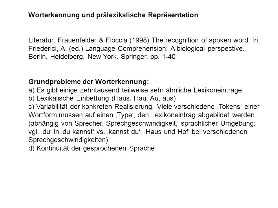 Worterkennung und prälexikalische Repräsentation Literatur: Frauenfelder & Floccia (1998) The recognition of spoken word. In: Friederici, A. (ed.) Lan