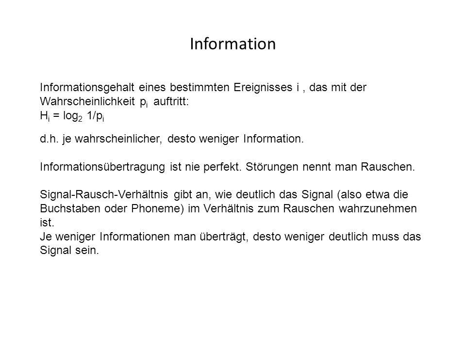 Information Informationsgehalt eines bestimmten Ereignisses i, das mit der Wahrscheinlichkeit p i auftritt: H i = log 2 1/p i d.h. je wahrscheinlicher