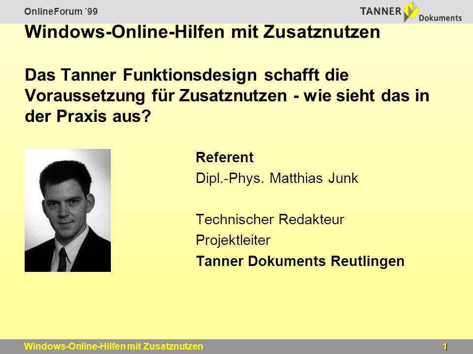OnlineForum ´99 1Windows-Online-Hilfen mit Zusatznutzen Windows-Online-Hilfen mit Zusatznutzen Das Tanner Funktionsdesign schafft die Voraussetzung für Zusatznutzen - wie sieht das in der Praxis aus.