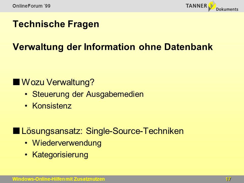 OnlineForum ´99 17Windows-Online-Hilfen mit Zusatznutzen Technische Fragen Verwaltung der Information ohne Datenbank Wozu Verwaltung.