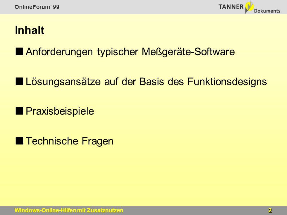 OnlineForum ´99 3Windows-Online-Hilfen mit Zusatznutzen Anforderungen typischer Meßgeräte-Software Trends Gerätesteuerung über eingebauten Laptop Windows-Oberfläche ermöglicht hohen Komplexitätsgrad Zahl der Meßanwendungen nimmt zu Gerät übernimmt Zusatzfunktionen