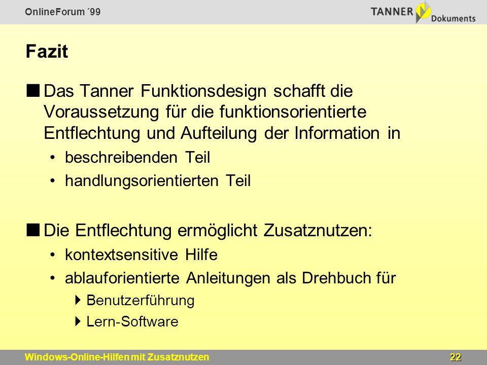 OnlineForum ´99 22Windows-Online-Hilfen mit Zusatznutzen Fazit Das Tanner Funktionsdesign schafft die Voraussetzung für die funktionsorientierte Entfl