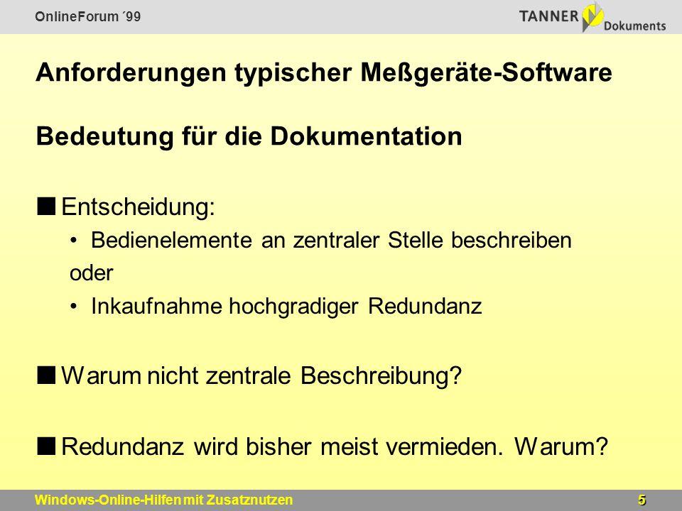 OnlineForum ´99 5Windows-Online-Hilfen mit Zusatznutzen Anforderungen typischer Meßgeräte-Software Bedeutung für die Dokumentation Entscheidung: Bedienelemente an zentraler Stelle beschreiben oder Inkaufnahme hochgradiger Redundanz Warum nicht zentrale Beschreibung.