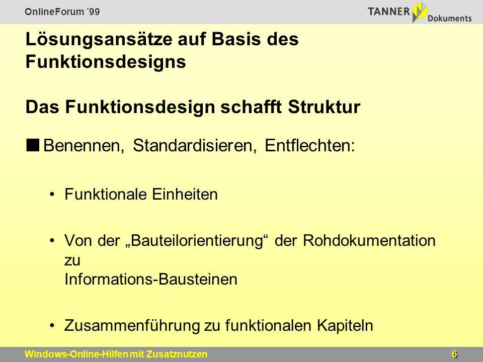 OnlineForum ´99 6Windows-Online-Hilfen mit Zusatznutzen Lösungsansätze auf Basis des Funktionsdesigns Das Funktionsdesign schafft Struktur Benennen, S