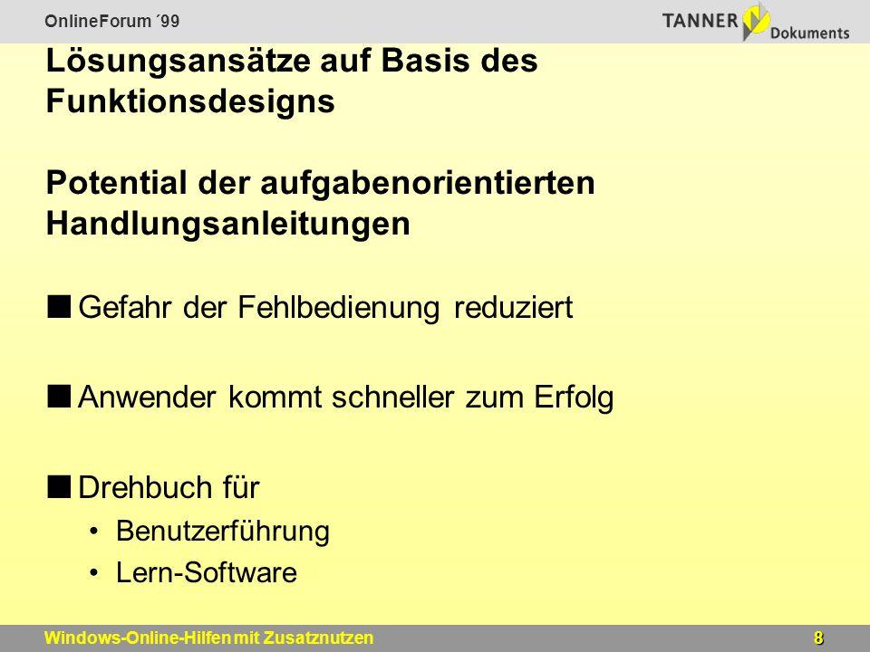 OnlineForum ´99 8Windows-Online-Hilfen mit Zusatznutzen Lösungsansätze auf Basis des Funktionsdesigns Potential der aufgabenorientierten Handlungsanle