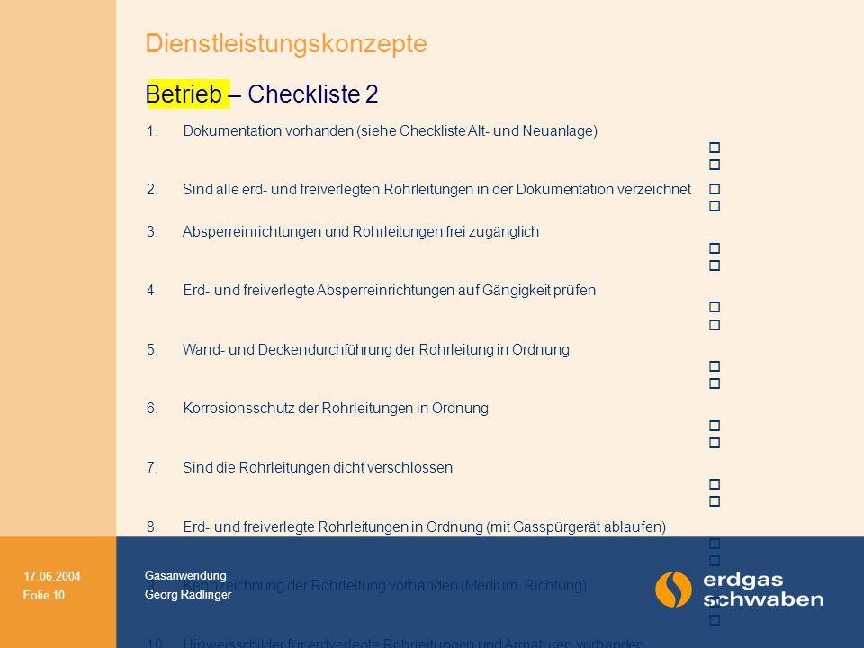 Gasanwendung Georg Radlinger 17.06.2004 Folie 10 1. Dokumentation vorhanden (siehe Checkliste Alt- und Neuanlage)   2. Sind alle erd- und freiverleg