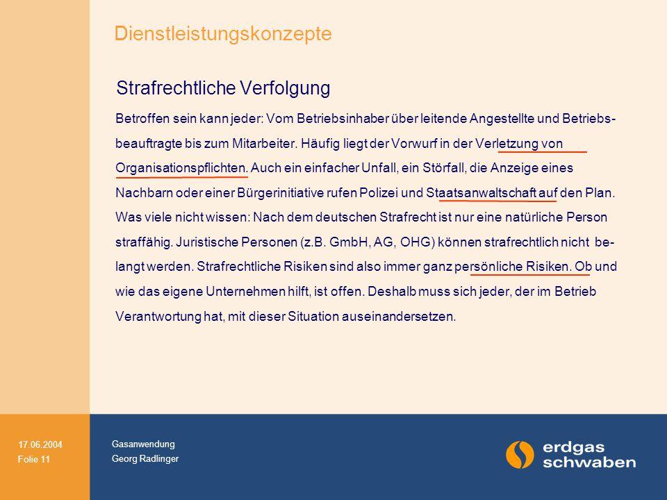 Gasanwendung Georg Radlinger 17.06.2004 Folie 11 Strafrechtliche Verfolgung Betroffen sein kann jeder: Vom Betriebsinhaber über leitende Angestellte u