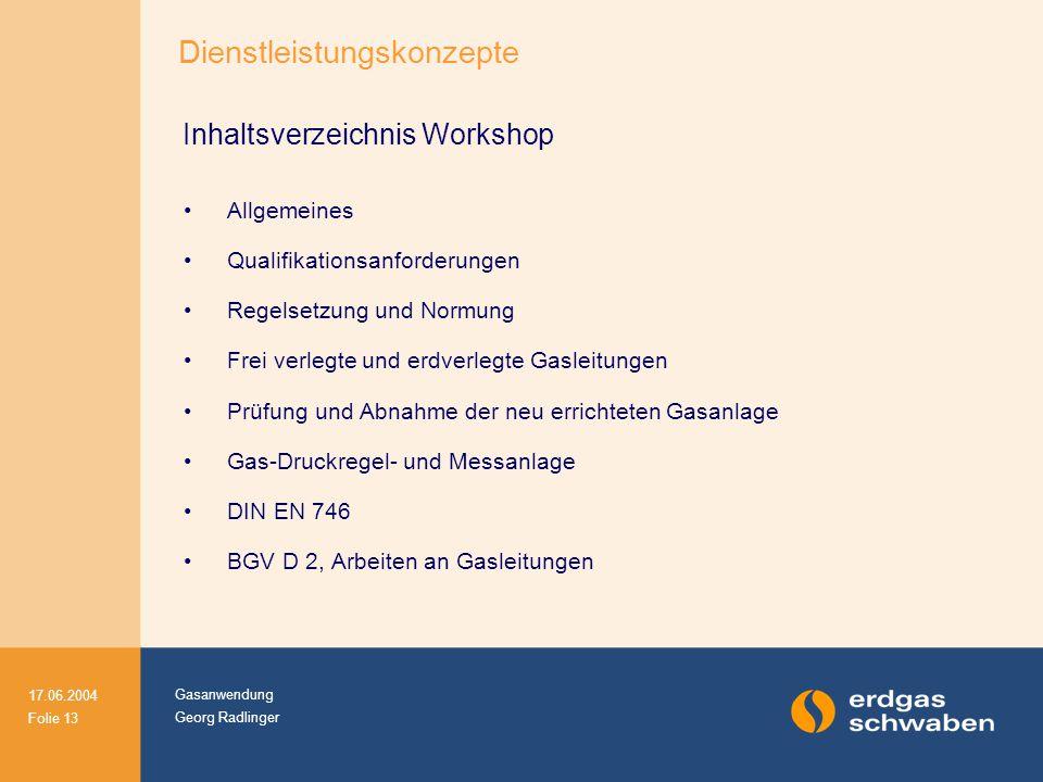 Gasanwendung Georg Radlinger 17.06.2004 Folie 13 Inhaltsverzeichnis Workshop Allgemeines Qualifikationsanforderungen Regelsetzung und Normung Frei ver