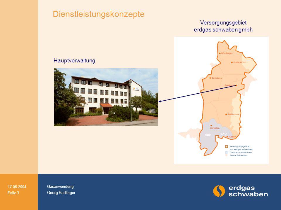 Gasanwendung Georg Radlinger 17.06.2004 Folie 3 Versorgungsgebiet erdgas schwaben gmbh Dienstleistungskonzepte Hauptverwaltung
