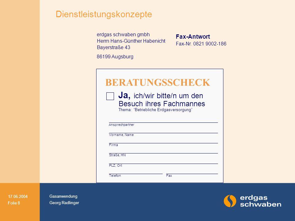 Gasanwendung Georg Radlinger 17.06.2004 Folie 8 erdgas schwaben gmbh Herrn Hans-Günther Habenicht Bayerstraße 43 86199 Augsburg Fax-Antwort Fax-Nr. 08